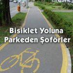 Bisiklet Yoluna Parkeden Şoförler
