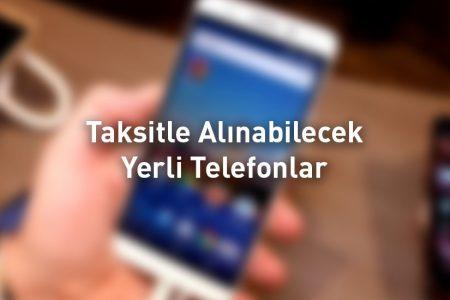 Taksitle Alınabilecek Yerli Telefonlar