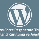 WordPress Force Regenerate Thumbnails Eklenti Kurulumu ve Ayarları